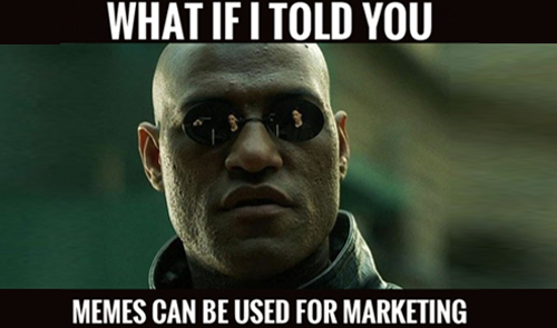 """marketing humor: a meme of the matrix, asking """"what if I told you memes can be used for marketing?"""""""